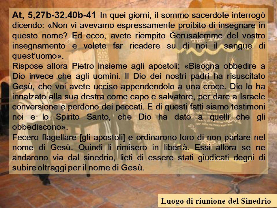 At, 5,27b-32.40b-41 In quei giorni, il sommo sacerdote interrogò dicendo: «Non vi avevamo espressamente proibito di insegnare in questo nome.
