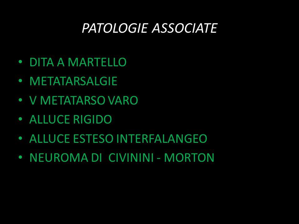 PATOLOGIE ASSOCIATE DITA A MARTELLO METATARSALGIE V METATARSO VARO ALLUCE RIGIDO ALLUCE ESTESO INTERFALANGEO NEUROMA DI CIVININI - MORTON