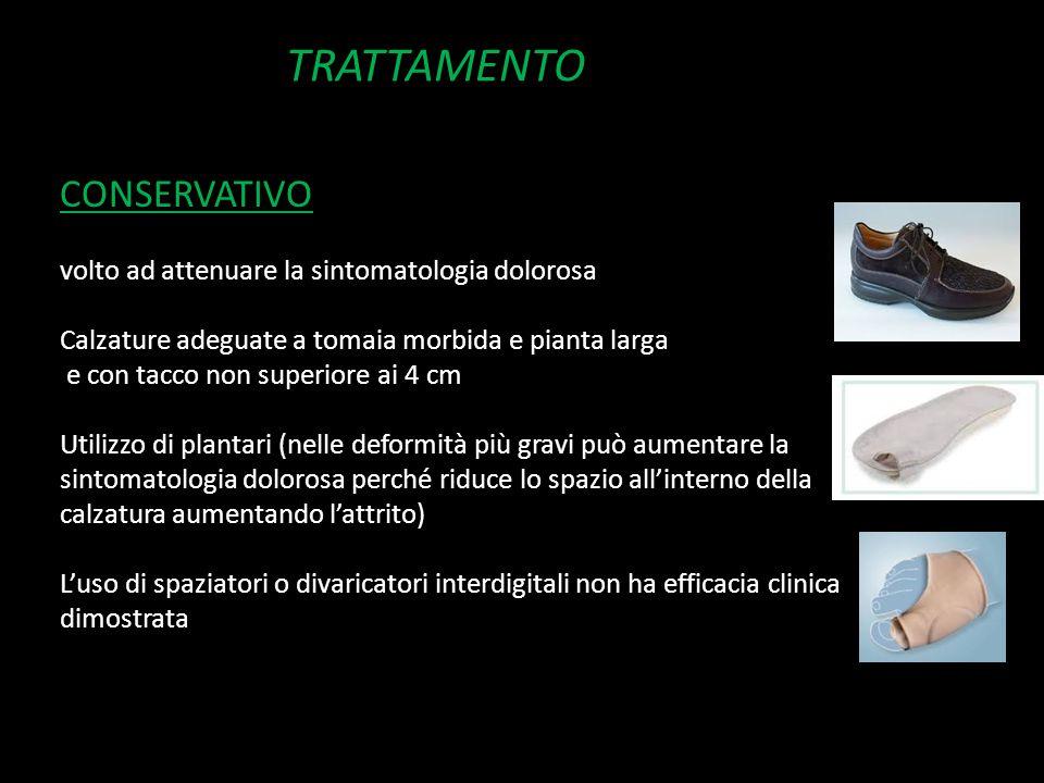 TRATTAMENTO CONSERVATIVO volto ad attenuare la sintomatologia dolorosa Calzature adeguate a tomaia morbida e pianta larga e con tacco non superiore ai