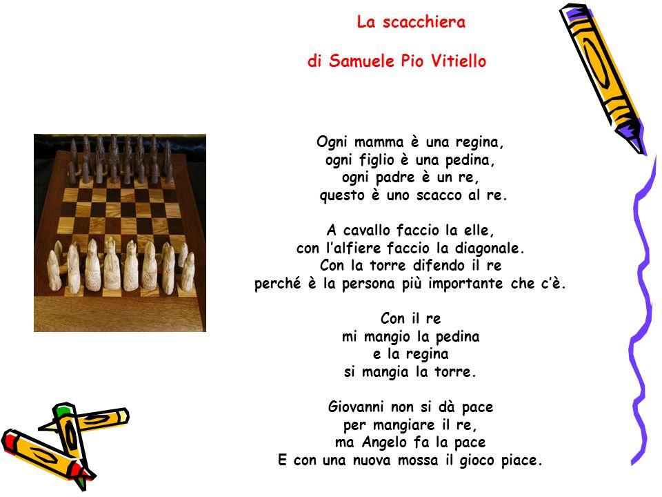 La scacchiera di Samuele Pio Vitiello Ogni mamma è una regina, ogni figlio è una pedina, ogni padre è un re, questo è uno scacco al re. A cavallo facc
