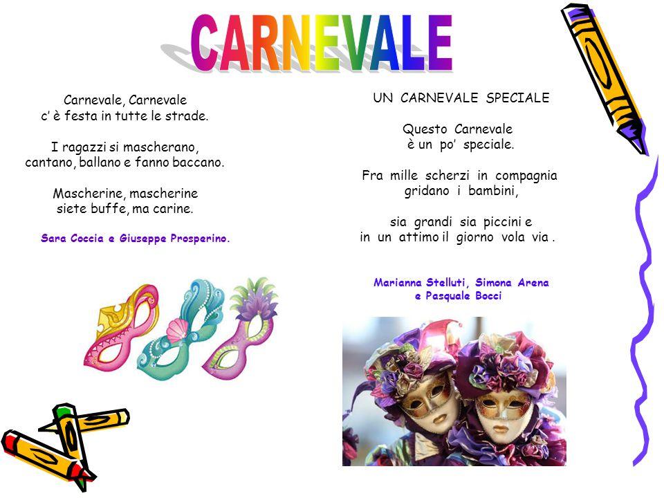 Carnevale, Carnevale c' è festa in tutte le strade. I ragazzi si mascherano, cantano, ballano e fanno baccano. Mascherine, mascherine siete buffe, ma