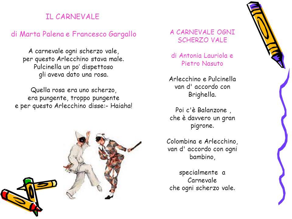 IL CARNEVALE di Marta Palena e Francesco Gargallo A carnevale ogni scherzo vale, per questo Arlecchino stava male. Pulcinella un po' dispettoso gli av