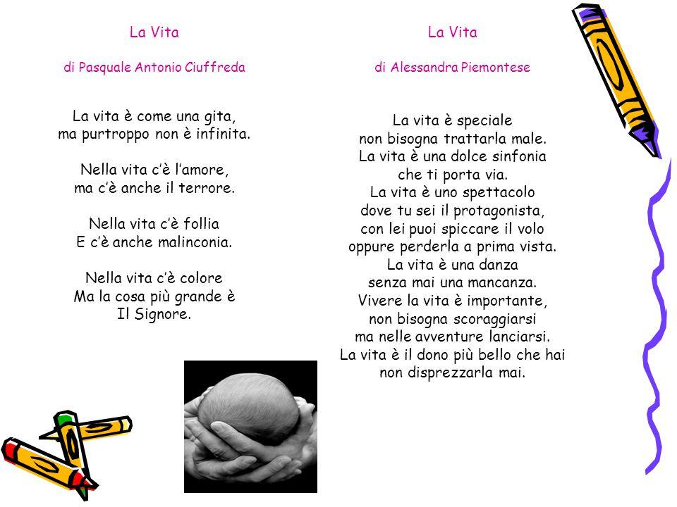 La Vita di Alessandra Piemontese La vita è speciale non bisogna trattarla male. La vita è una dolce sinfonia che ti porta via. La vita è uno spettacol