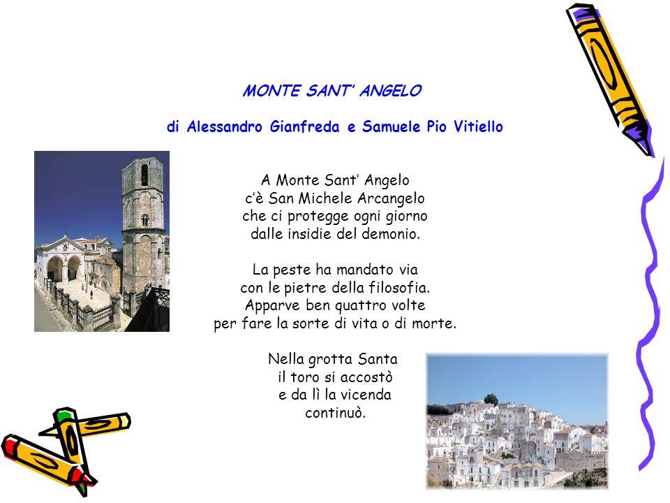 MONTE SANT' ANGELO di Alessandro Gianfreda e Samuele Pio Vitiello A Monte Sant' Angelo c'è San Michele Arcangelo che ci protegge ogni giorno dalle ins