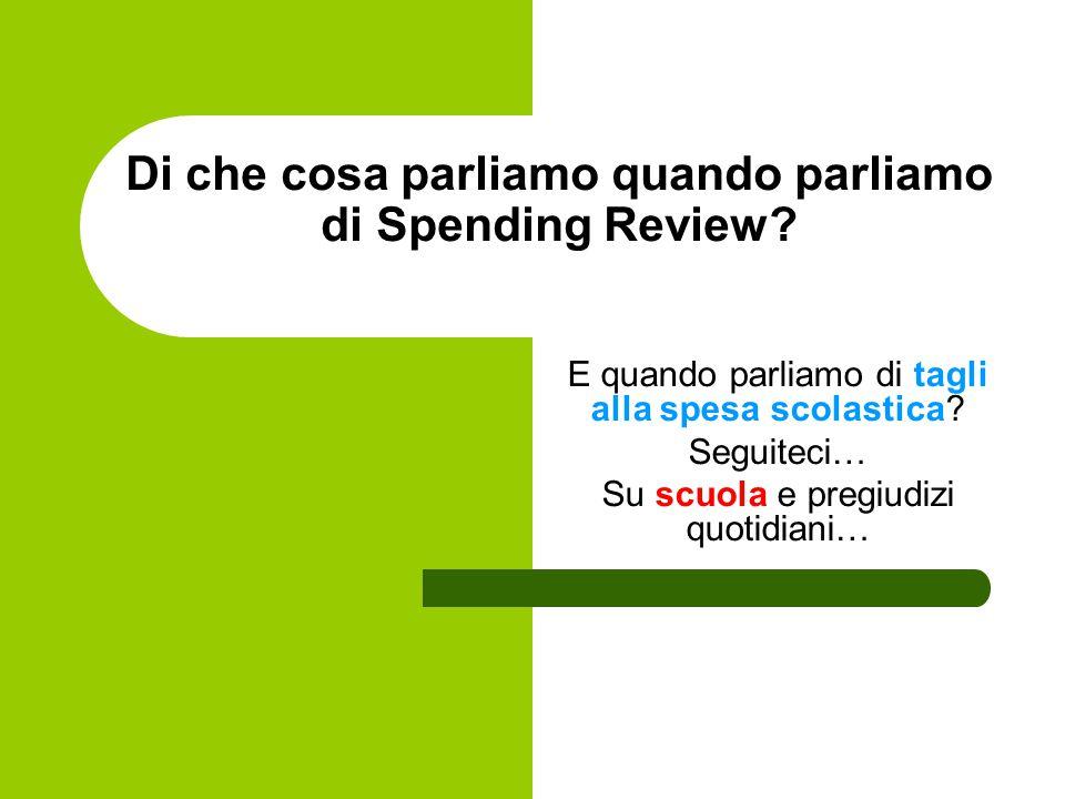 Di che cosa parliamo quando parliamo di Spending Review? E quando parliamo di tagli alla spesa scolastica? Seguiteci… Su scuola e pregiudizi quotidian
