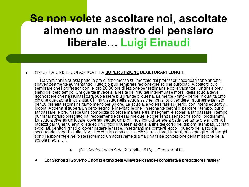 """Se non volete ascoltare noi, ascoltate almeno un maestro del pensiero liberale… Luigi Einaudi (1913) """"LA CRISI SCOLASTICA E LA SUPERSTIZIONE DEGLI ORA"""
