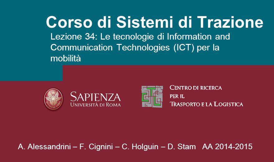 Corso di Sistemi di Trazione Lezione 34: Le tecnologie di Information and Communication Technologies (ICT) per la mobilità A.