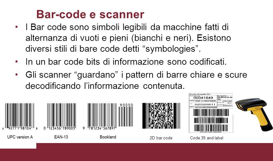 Bar-code e scanner I Bar code sono simboli legibili da macchine fatti di alternanza di vuoti e pieni (bianchi e neri).
