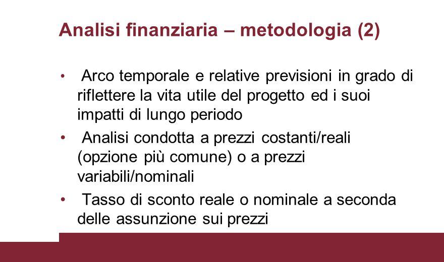 Analisi finanziaria – metodologia (2) Arco temporale e relative previsioni in grado di riflettere la vita utile del progetto ed i suoi impatti di lung
