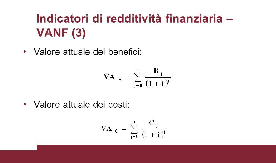 Indicatori di redditività finanziaria – VANF (3) Valore attuale dei benefici: Valore attuale dei costi: