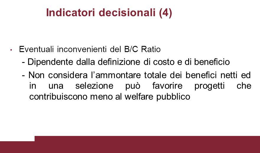 Indicatori decisionali (4) Eventuali inconvenienti del B/C Ratio - Dipendente dalla definizione di costo e di beneficio - Non considera l'ammontare to