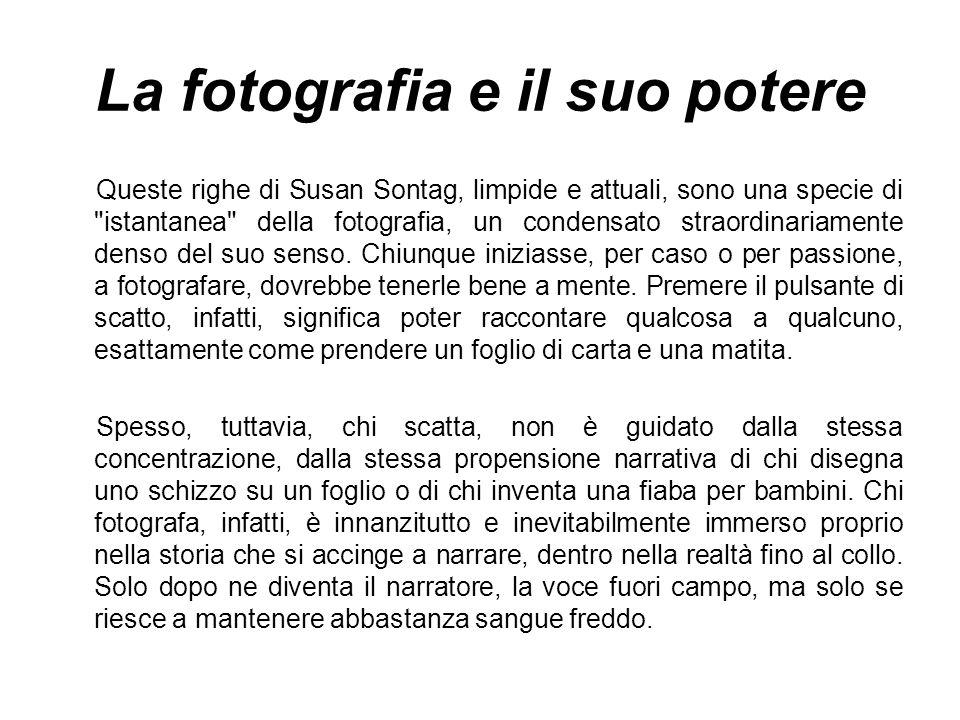 La fotografia e il suo potere La magia della fotografia è tutta qui: la sua capacità di comunicare senza nemmeno sprecare una parola, la sua predisposizione ad articolare concetti (in)credibili senza neppure conoscerli a fondo.