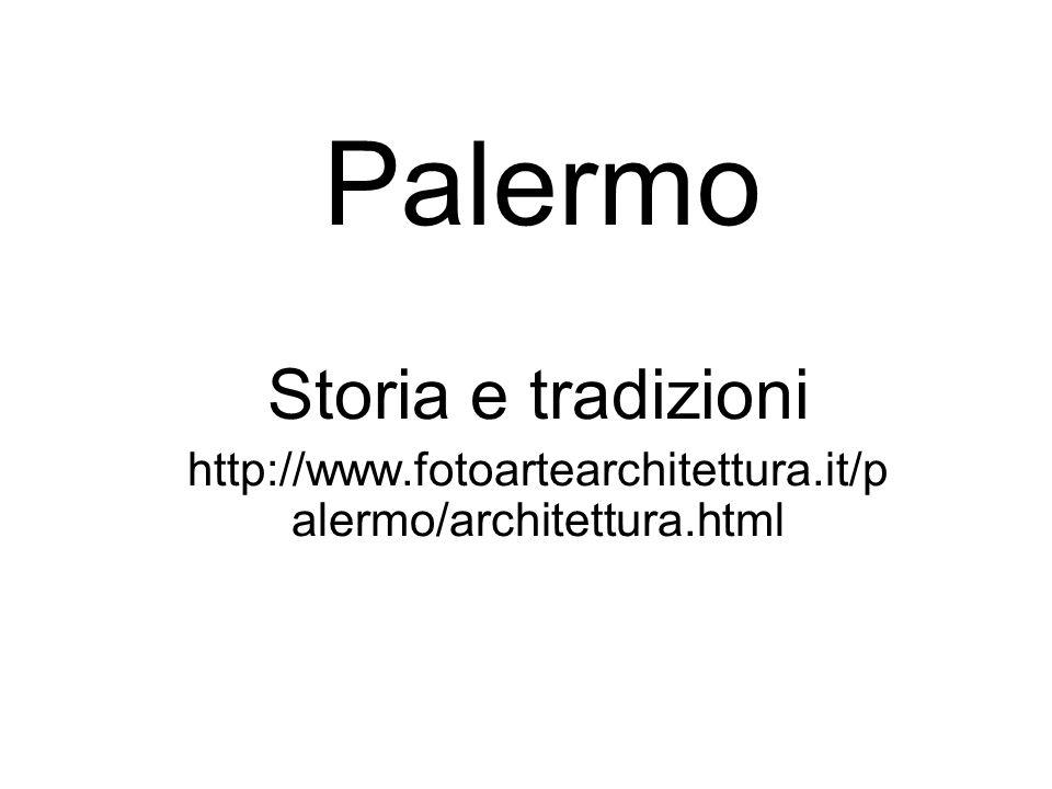 Palermo Storia e tradizioni http://www.fotoartearchitettura.it/p alermo/architettura.html