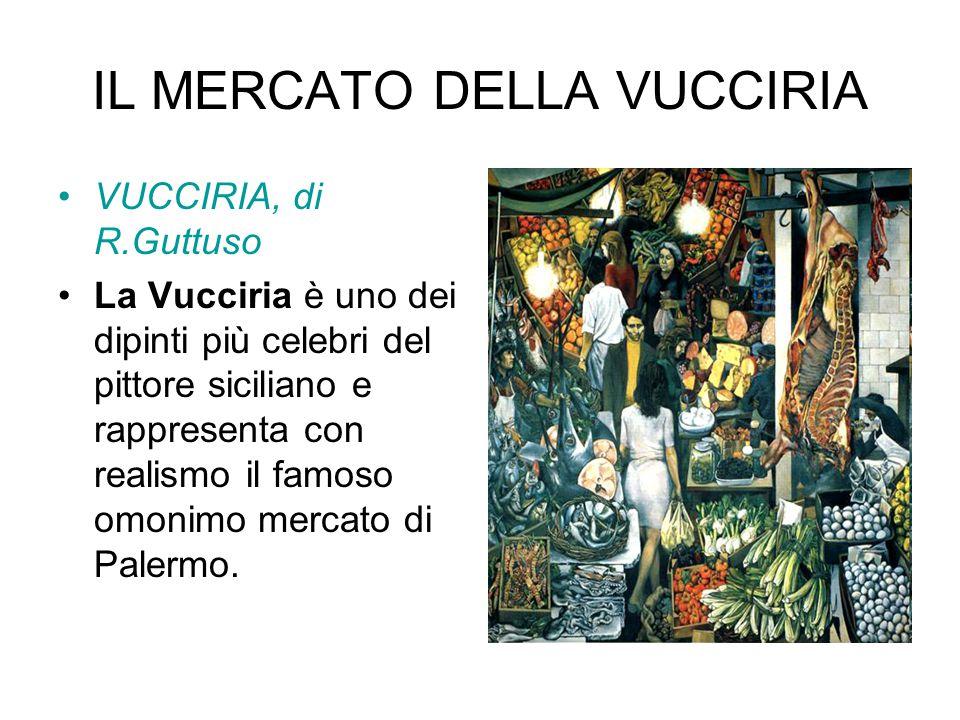 IL MERCATO DELLA VUCCIRIA VUCCIRIA, di R.Guttuso La Vucciria è uno dei dipinti più celebri del pittore siciliano e rappresenta con realismo il famoso