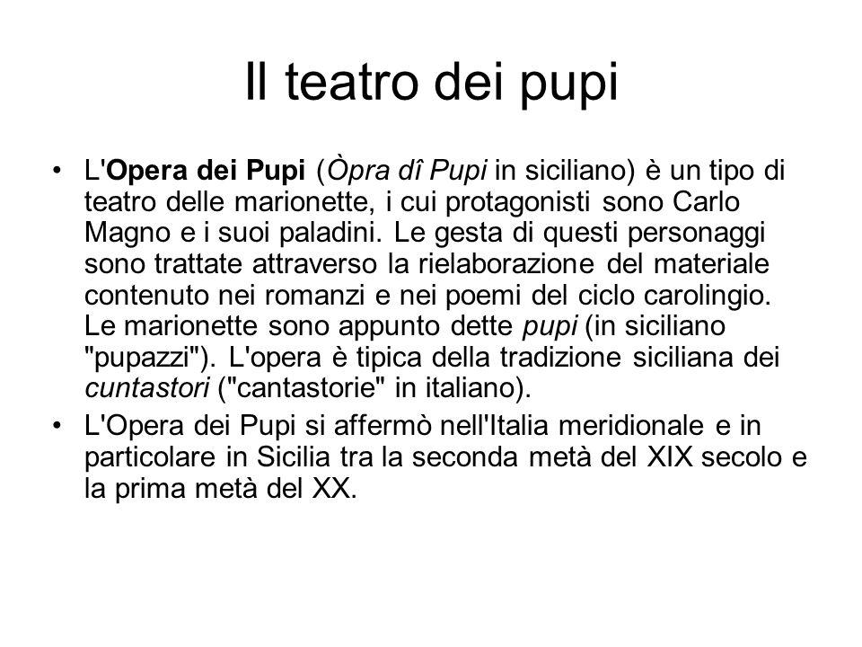 Il teatro dei pupi L'Opera dei Pupi (Òpra dî Pupi in siciliano) è un tipo di teatro delle marionette, i cui protagonisti sono Carlo Magno e i suoi pal
