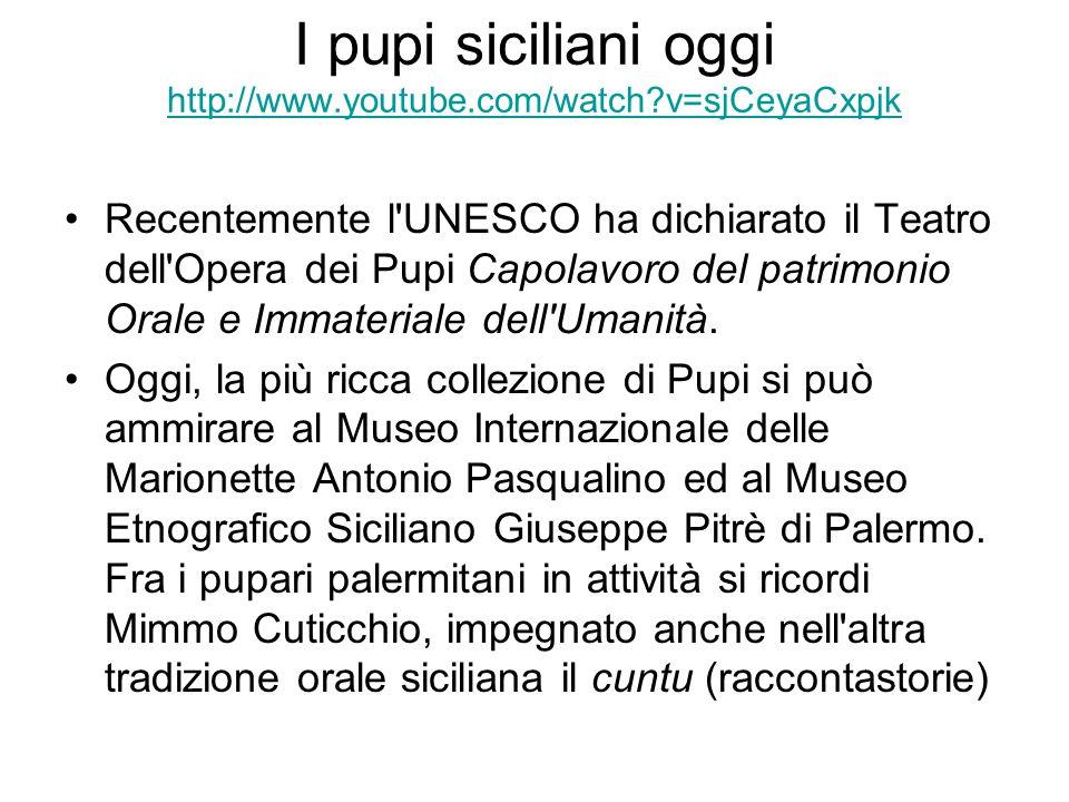 I pupi siciliani oggi http://www.youtube.com/watch?v=sjCeyaCxpjk http://www.youtube.com/watch?v=sjCeyaCxpjk Recentemente l'UNESCO ha dichiarato il Tea