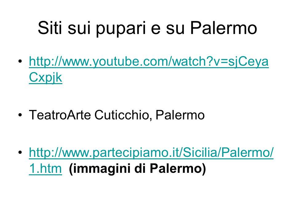 Siti sui pupari e su Palermo http://www.youtube.com/watch?v=sjCeya Cxpjkhttp://www.youtube.com/watch?v=sjCeya Cxpjk TeatroArte Cuticchio, Palermo http