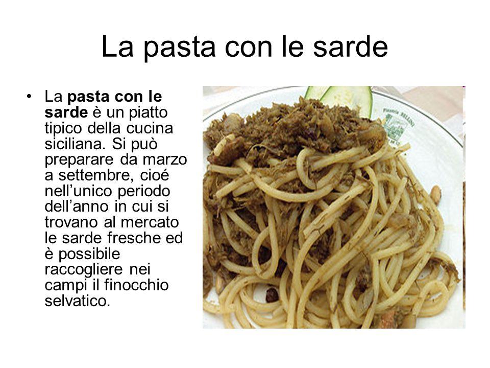 La pasta con le sarde La pasta con le sarde è un piatto tipico della cucina siciliana. Si può preparare da marzo a settembre, cioé nell'unico periodo
