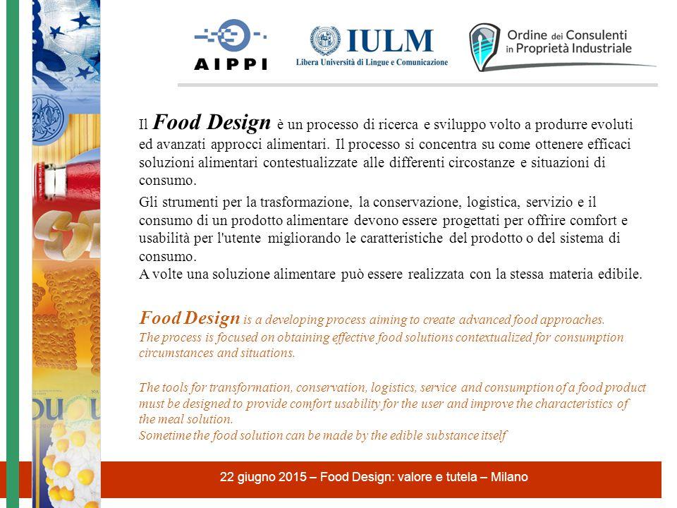 22 giugno 2015 – Food Design: valore e tutela – Milano Il Food Design è un processo di ricerca e sviluppo volto a produrre evoluti ed avanzati approcc
