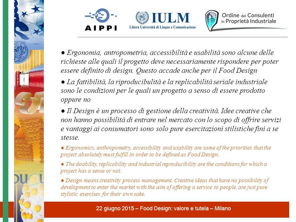 22 giugno 2015 – Food Design: valore e tutela – Milano ● Ergonomia, antropometria, accessibilità e usabilità sono alcune delle richieste alle quali il