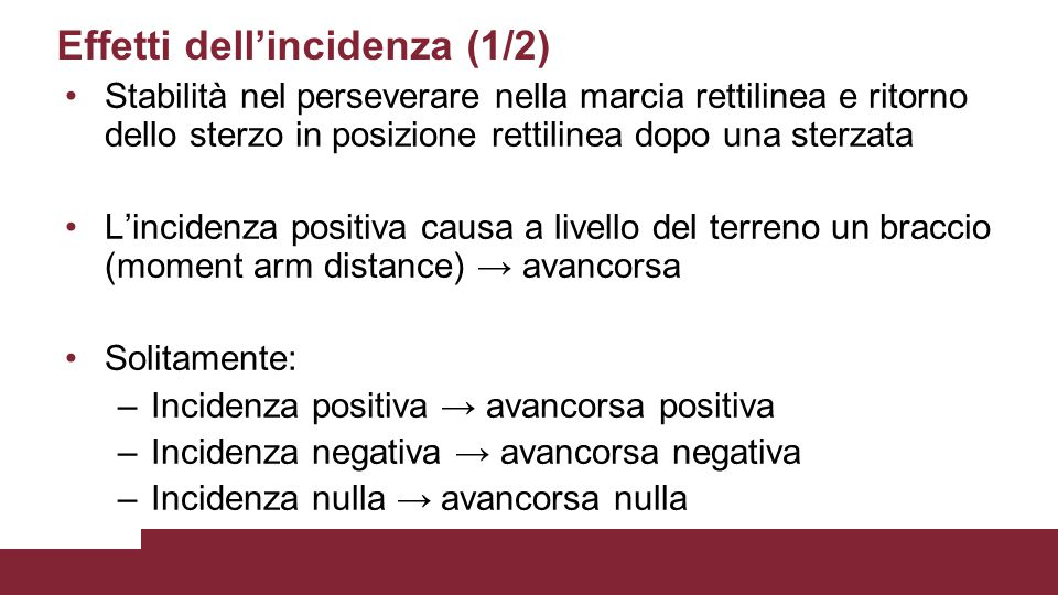 Effetti dell'incidenza (1/2) Stabilità nel perseverare nella marcia rettilinea e ritorno dello sterzo in posizione rettilinea dopo una sterzata L'inci