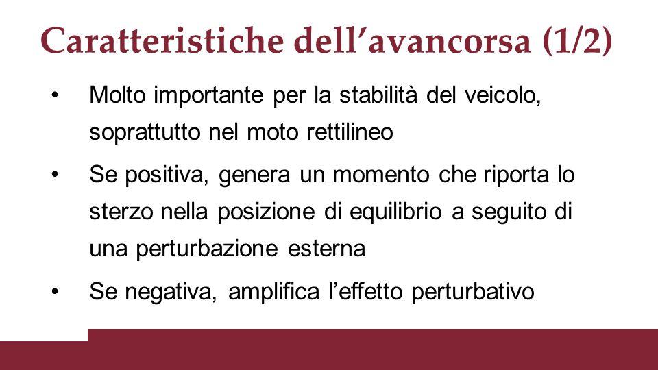 Caratteristiche dell'avancorsa (1/2) Molto importante per la stabilità del veicolo, soprattutto nel moto rettilineo Se positiva, genera un momento che