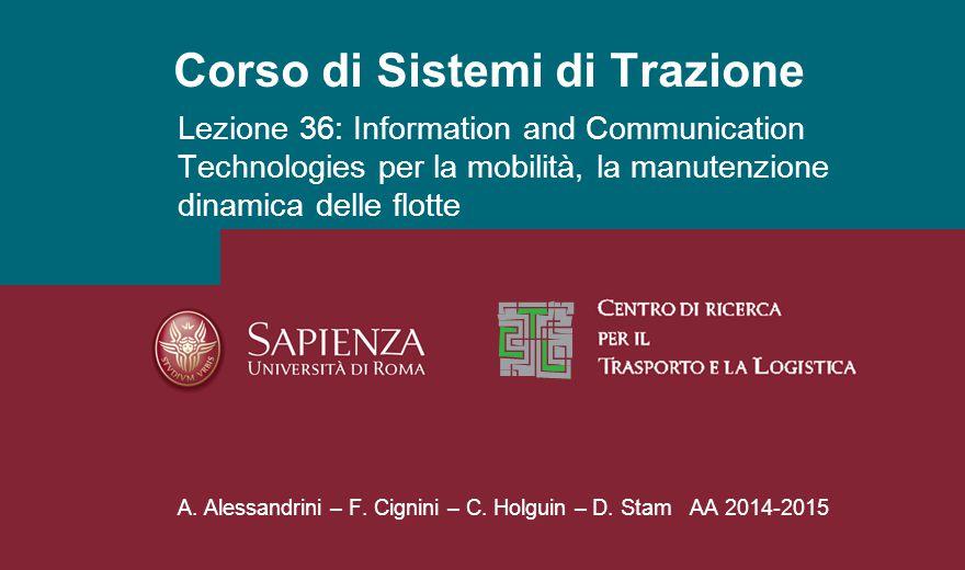 Corso di Sistemi di Trazione A. Alessandrini – F. Cignini – C. Holguin – D. Stam AA 2014-2015 Lezione 36: Information and Communication Technologies p