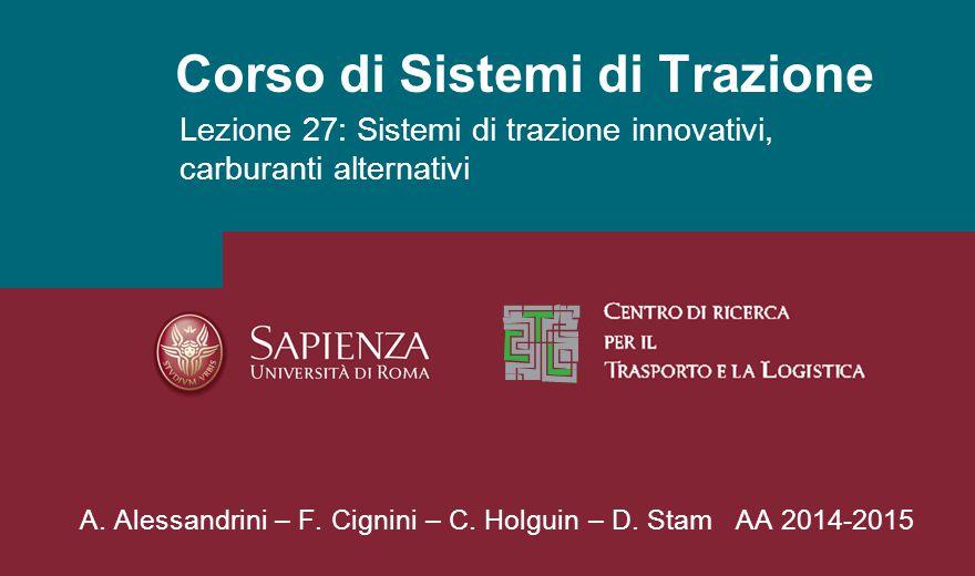 Corso di Sistemi di Trazione Lezione 27: Sistemi di trazione innovativi, carburanti alternativi A. Alessandrini – F. Cignini – C. Holguin – D. Stam AA