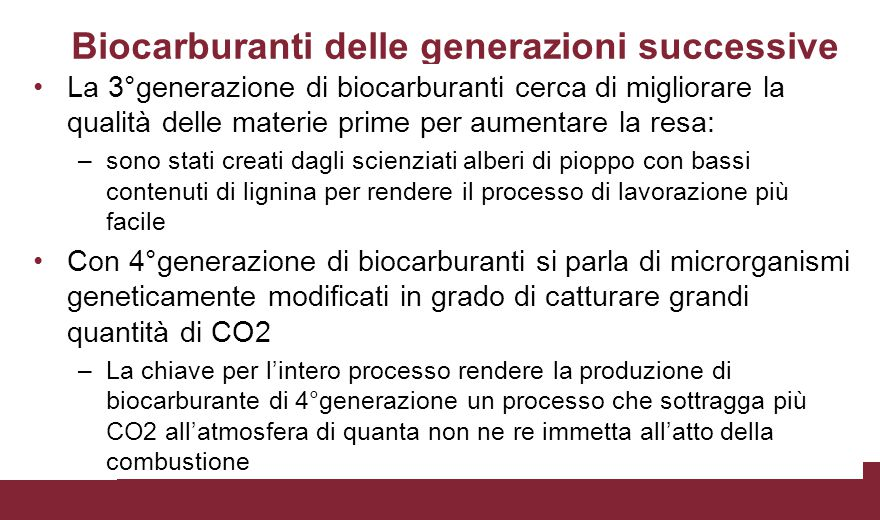 Biocarburanti delle generazioni successive La 3°generazione di biocarburanti cerca di migliorare la qualità delle materie prime per aumentare la resa: