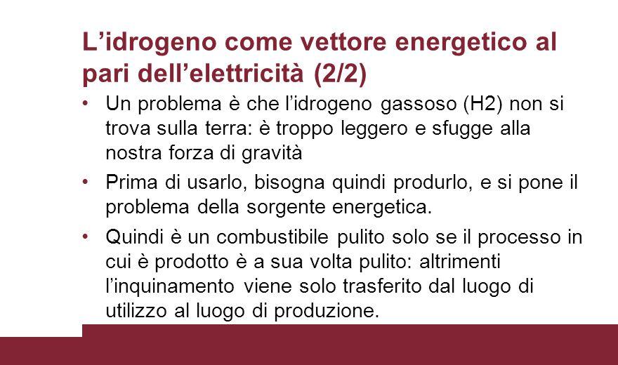 L'idrogeno come vettore energetico al pari dell'elettricità (2/2) Un problema è che l'idrogeno gassoso (H2) non si trova sulla terra: è troppo leggero