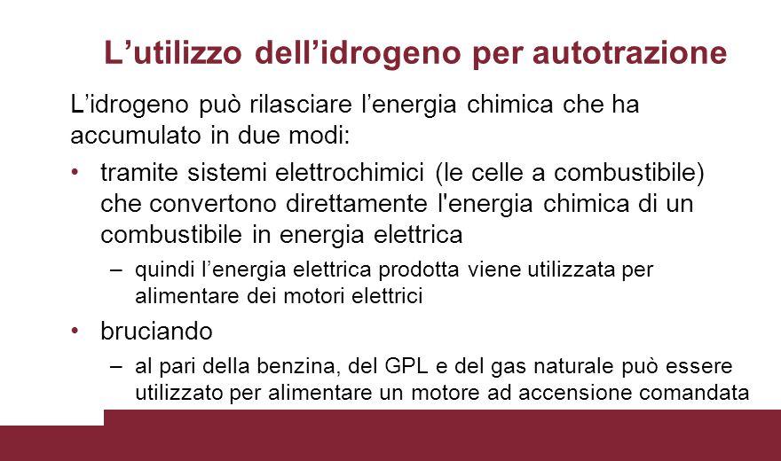 L'utilizzo dell'idrogeno per autotrazione L'idrogeno può rilasciare l'energia chimica che ha accumulato in due modi: tramite sistemi elettrochimici (l
