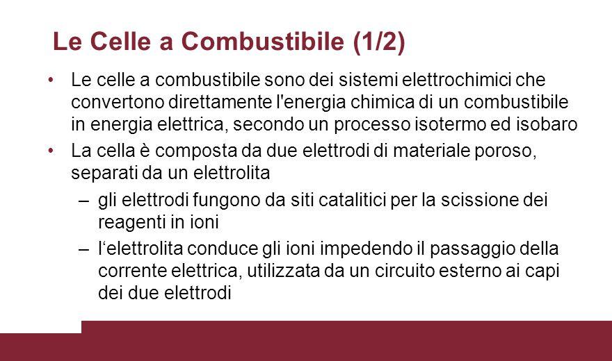 Le Celle a Combustibile (1/2) Le celle a combustibile sono dei sistemi elettrochimici che convertono direttamente l'energia chimica di un combustibile