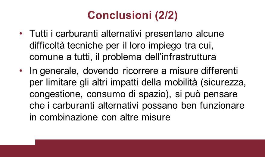 Conclusioni (2/2) Tutti i carburanti alternativi presentano alcune difficoltà tecniche per il loro impiego tra cui, comune a tutti, il problema dell'i