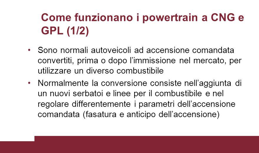 Come funzionano i powertrain a CNG e GPL (1/2) Sono normali autoveicoli ad accensione comandata convertiti, prima o dopo l'immissione nel mercato, per
