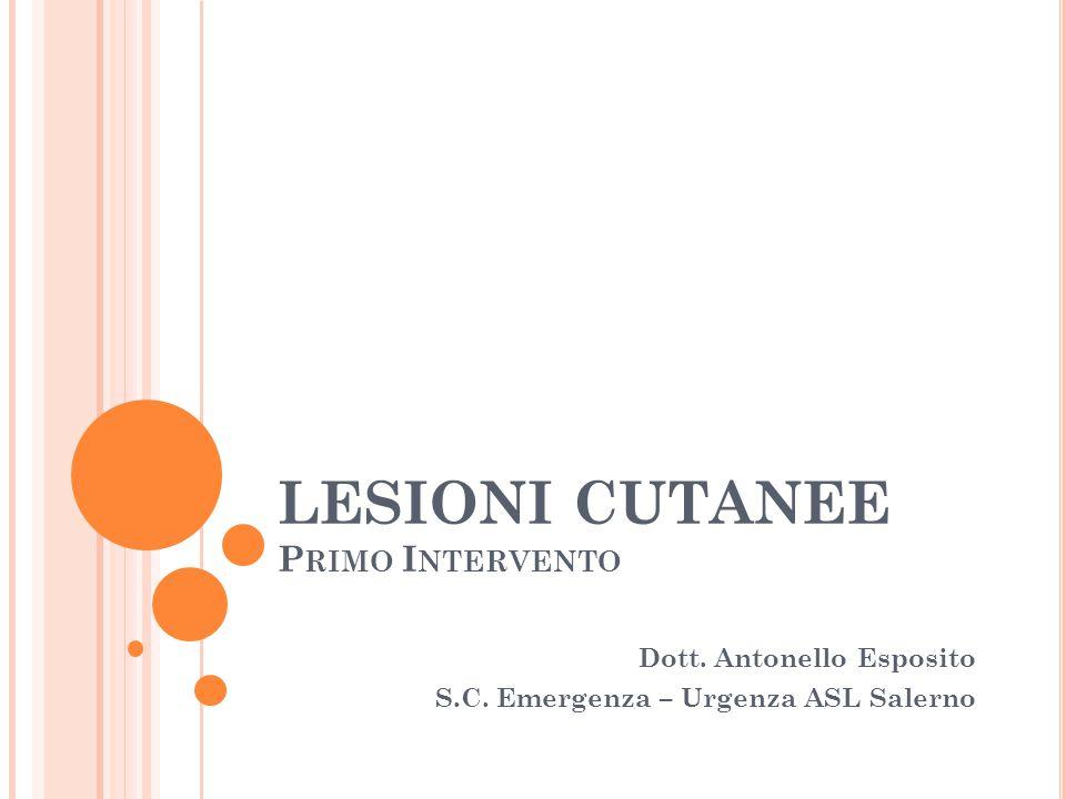 LESIONI CUTANEE P RIMO I NTERVENTO Dott. Antonello Esposito S.C. Emergenza – Urgenza ASL Salerno