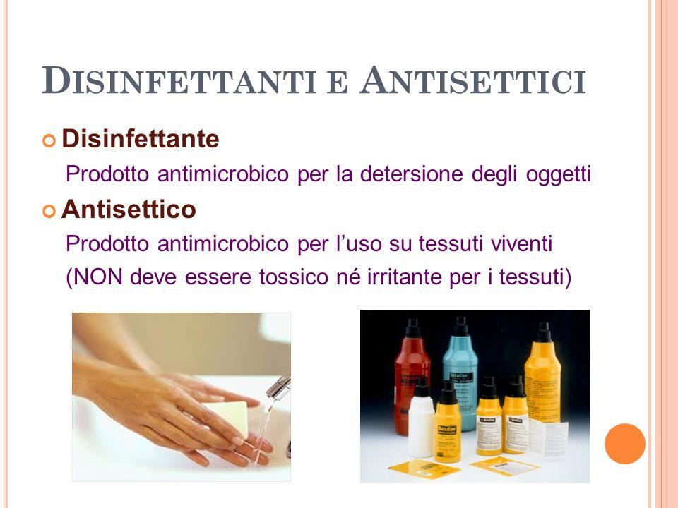 D ISINFETTANTI E A NTISETTICI Disinfettante Prodotto antimicrobico per la detersione degli oggetti Antisettico Prodotto antimicrobico per l'uso su tes