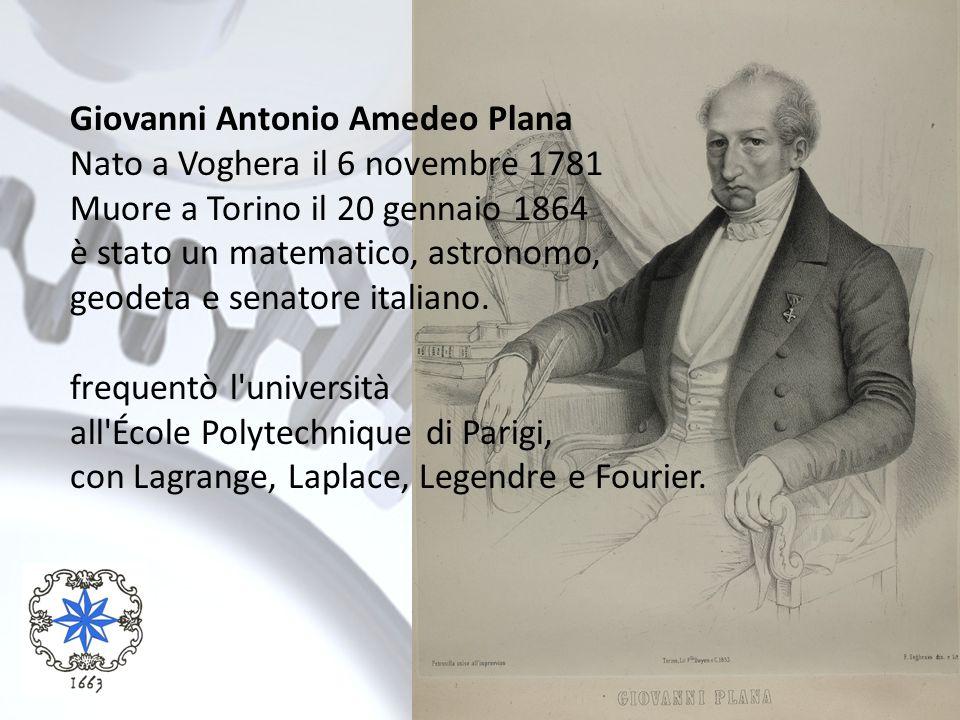 Giovanni Antonio Amedeo Plana Nato a Voghera il 6 novembre 1781 Muore a Torino il 20 gennaio 1864 è stato un matematico, astronomo, geodeta e senatore
