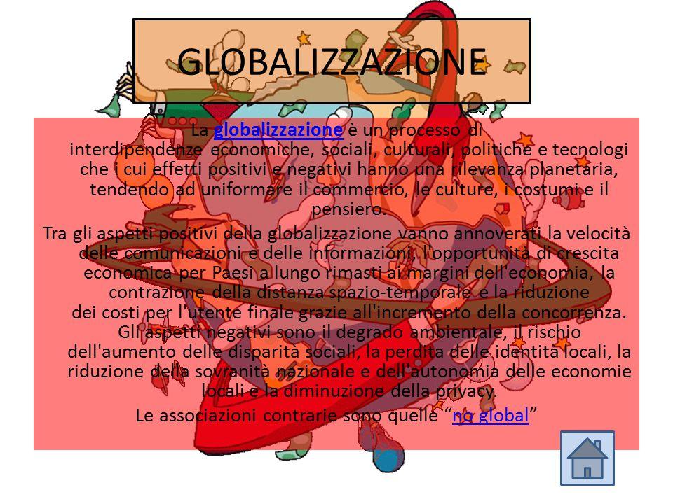 GLOBALIZZAZIONE La globalizzazione è un processo di interdipendenze economiche, sociali, culturali, politiche e tecnologi che i cui effetti positivi e