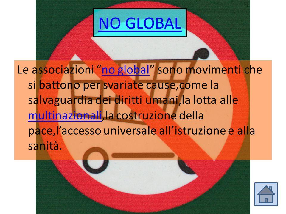"""NO GLOBAL Le associazioni """"no global"""" sono movimenti che si battono per svariate cause,come la salvaguardia dei diritti umani,la lotta alle multinazio"""