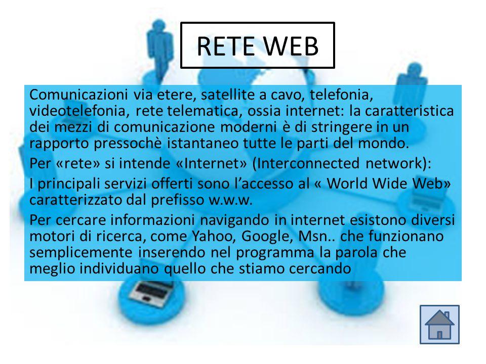 RETE WEB Comunicazioni via etere, satellite a cavo, telefonia, videotelefonia, rete telematica, ossia internet: la caratteristica dei mezzi di comunic