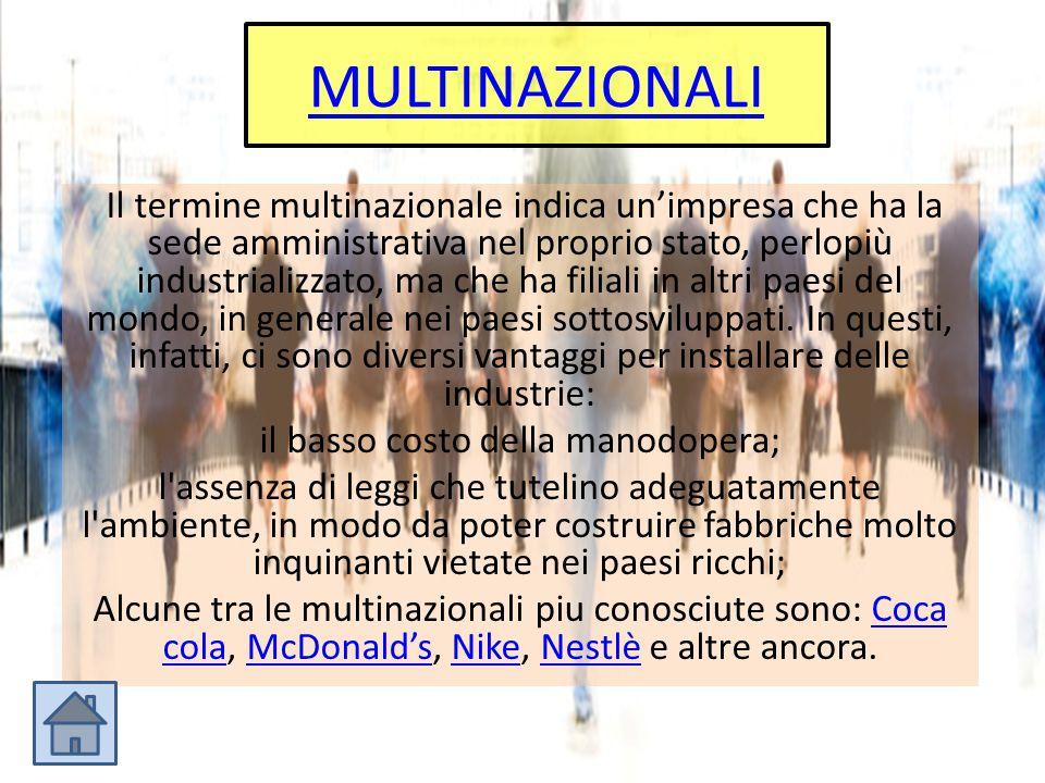 MULTINAZIONALI Il termine multinazionale indica un'impresa che ha la sede amministrativa nel proprio stato, perlopiù industrializzato, ma che ha filia