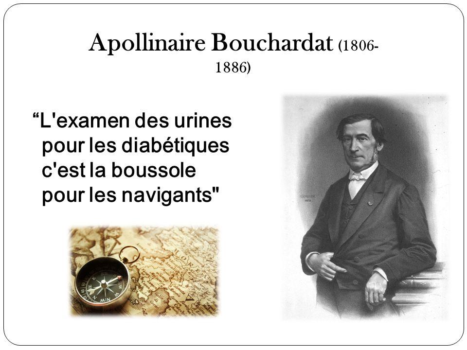 """Apollinaire Bouchardat (1806- 1886) """"L'examen des urines pour les diabétiques c'est la boussole pour les navigants"""