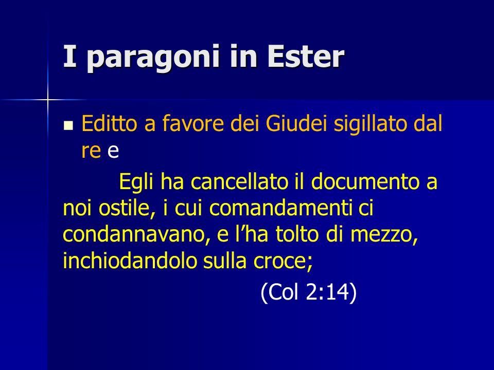 I paragoni in Ester Editto a favore dei Giudei sigillato dal re e Egli ha cancellato il documento a noi ostile, i cui comandamenti ci condannavano, e