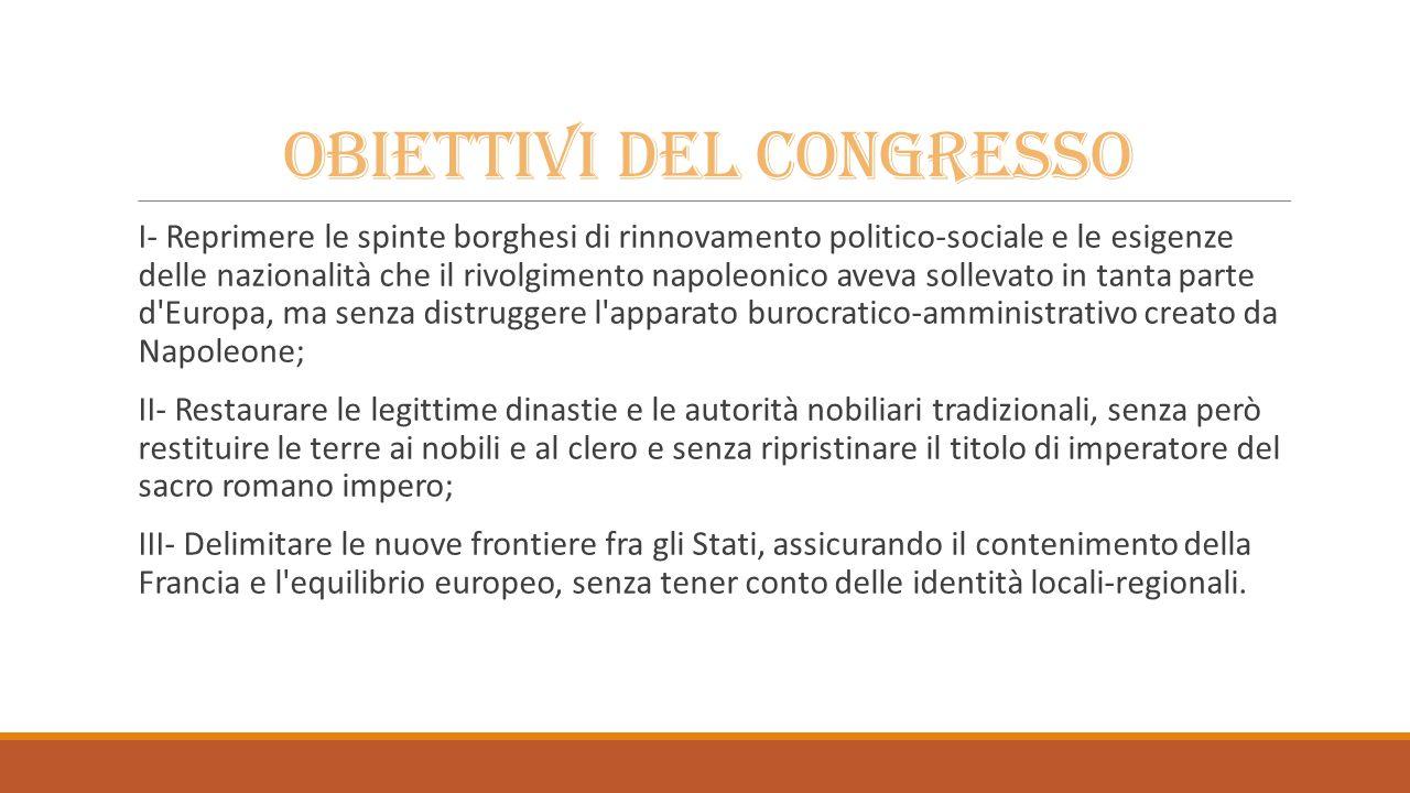 Il congresso di Vienna Il congresso di Vienna iniziò il 9 Novembre 1814 e finì il 9 Giugno del 1815.