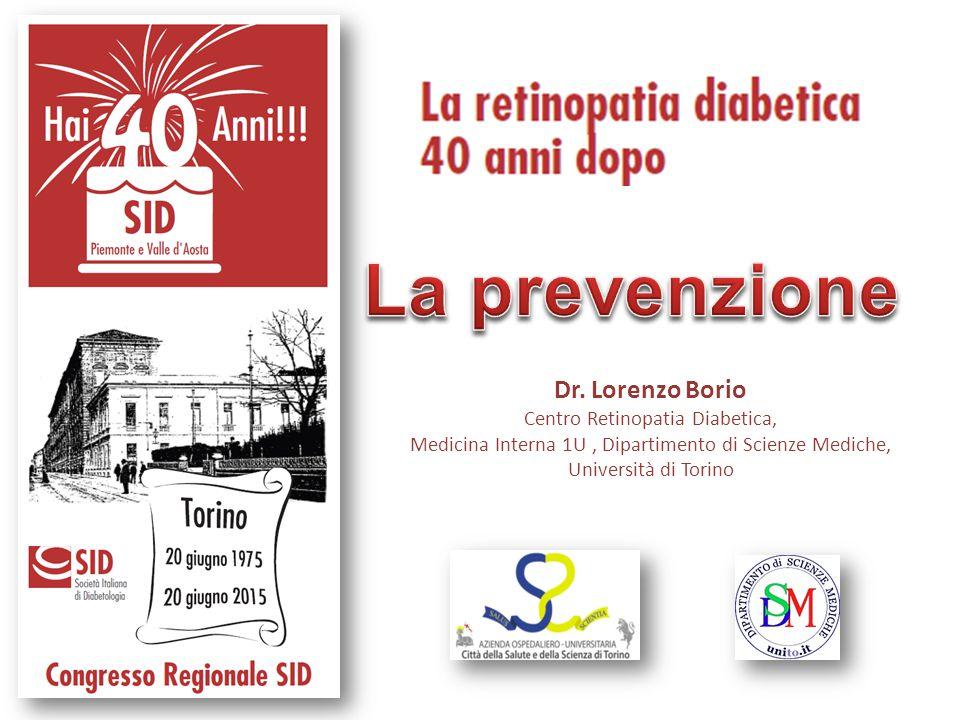 Dr. Lorenzo Borio Centro Retinopatia Diabetica, Medicina Interna 1U, Dipartimento di Scienze Mediche, Università di Torino