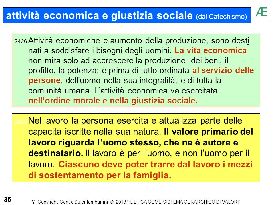 attività economica e giustizia sociale (dal Catechismo) 2426 Attività economiche e aumento della produzione, sono desti nati a soddisfare i bisogni de
