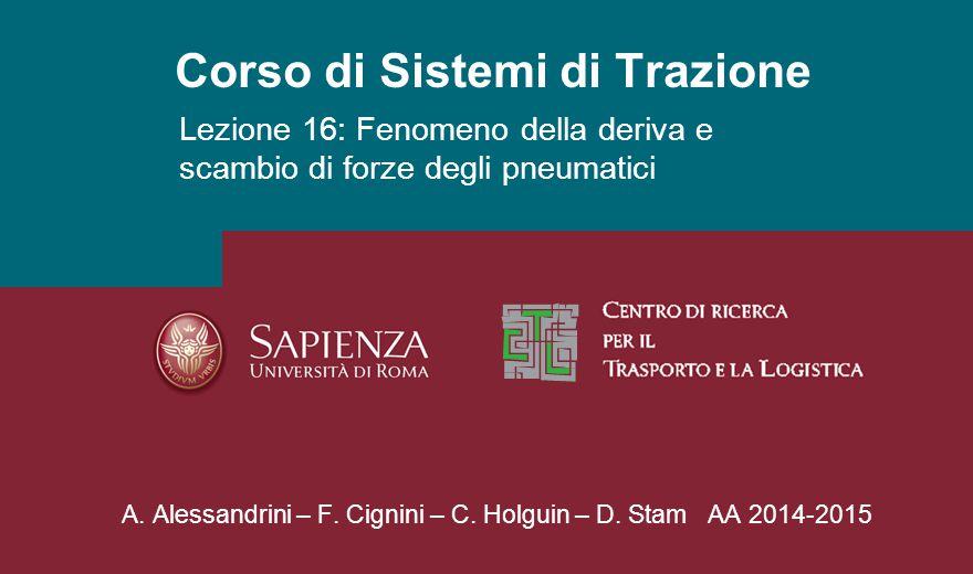 Corso di Sistemi di Trazione A. Alessandrini – F. Cignini – C. Holguin – D. Stam AA 2014-2015 Lezione 16: Fenomeno della deriva e scambio di forze deg