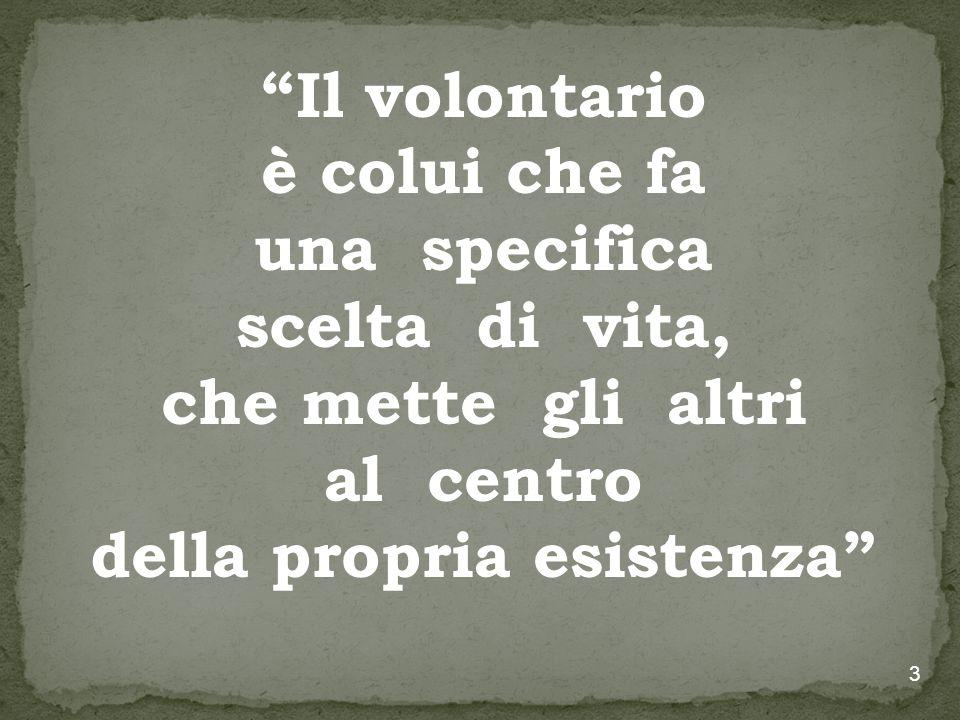 3 Il volontario è colui che fa una specifica scelta di vita, che mette gli altri al centro della propria esistenza
