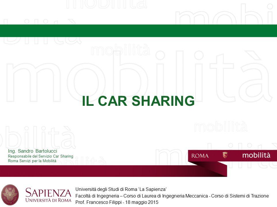 IL CAR SHARING Ing. Sandro Bartolucci Responsabile del Servizio Car Sharing Roma Servizi per la Mobilità Università degli Studi di Roma 'La Sapienza'
