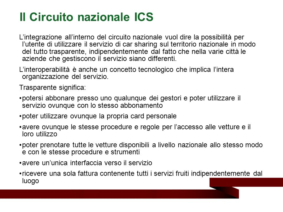 L'integrazione all'interno del circuito nazionale vuol dire la possibilità per l'utente di utilizzare il servizio di car sharing sul territorio nazion